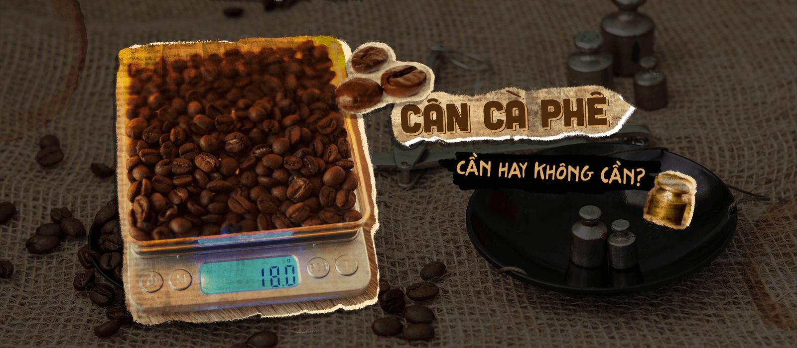 Cân cà phê – Cần hay không cần?